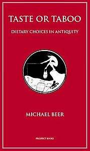 BEER Michael: Taste or Taboo. Dietary choices in antiquity. Prospect Books, 2010